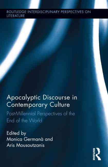 Apocalyptic Discourse in Contemporary Culture By Germana, Monica (EDT)/ Mousoutzanis, Aris (EDT)
